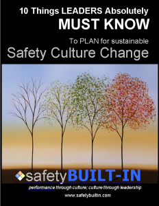 10 Things Leaders Absolutely Must Know to Plan for Sustainable Safety Culture Change